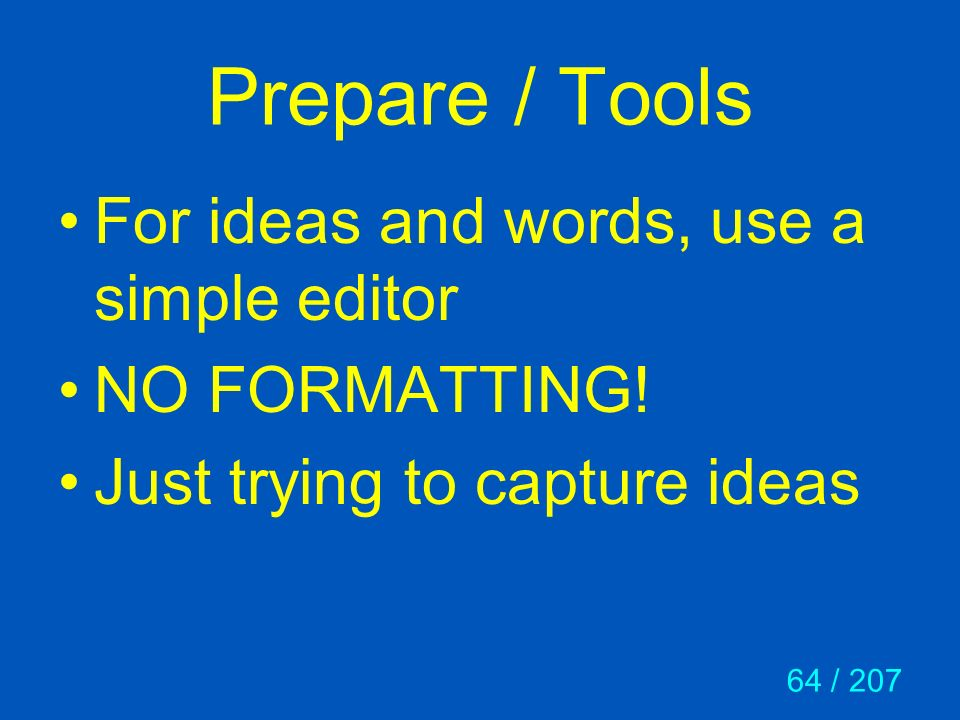 64 / 207 Prepare / Tools For ideas and words, use a simple editor NO FORMATTING! Just trying to capture ideas