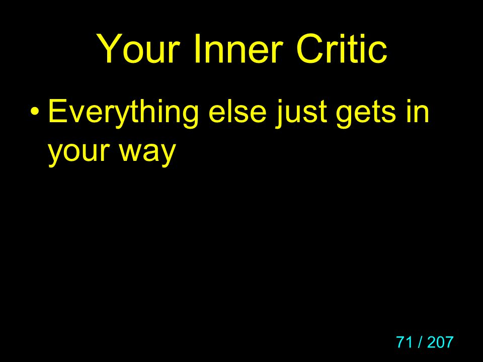 71 / 207 Your Inner Critic Everything else just gets in your way