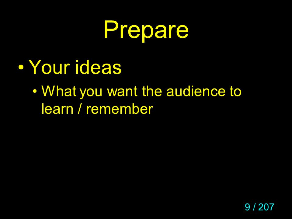 40 / 207 Prepare / Ideas Pick a few key points and stick to those Or the most important few facts Or the most convincing few arguments