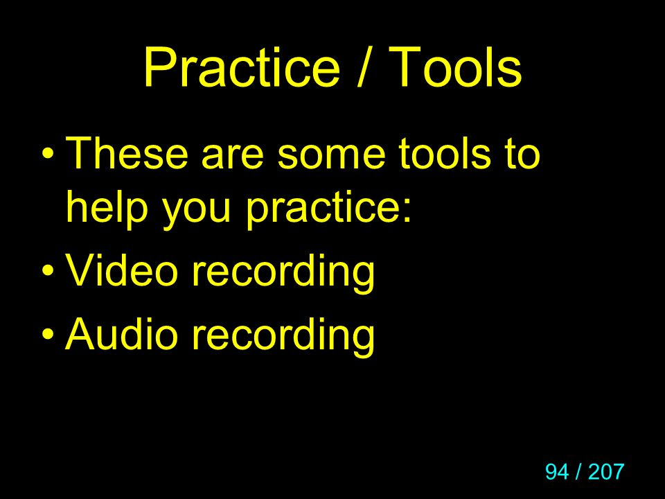 94 / 207 Practice / Tools These are some tools to help you practice: Video recording Audio recording