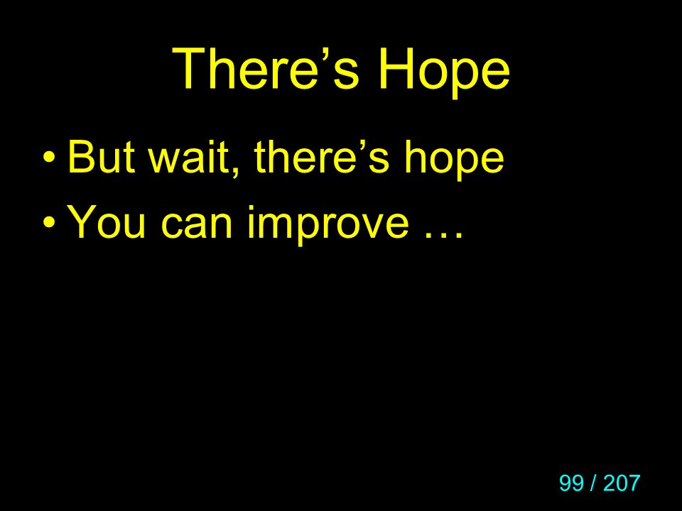 99 / 207 Theres Hope But wait, theres hope You can improve …