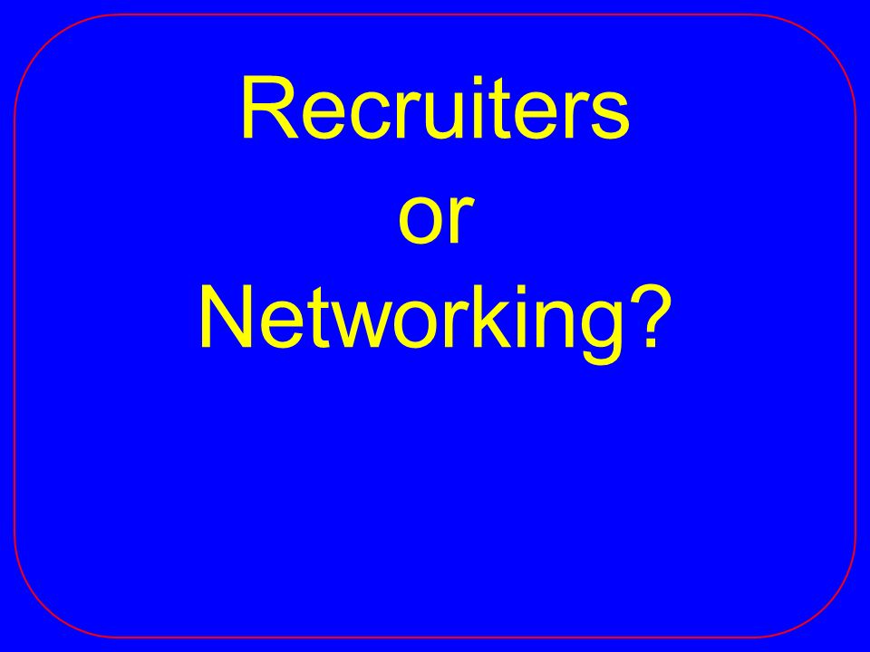 Recruiters or Networking