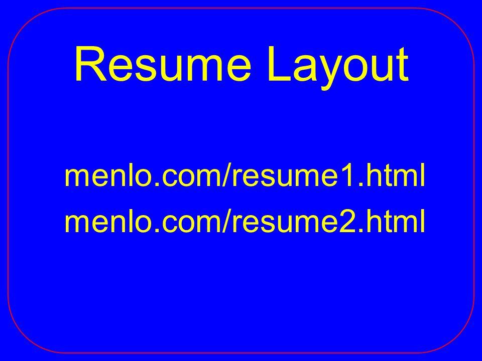 Resume Layout menlo.com/resume1.html menlo.com/resume2.html