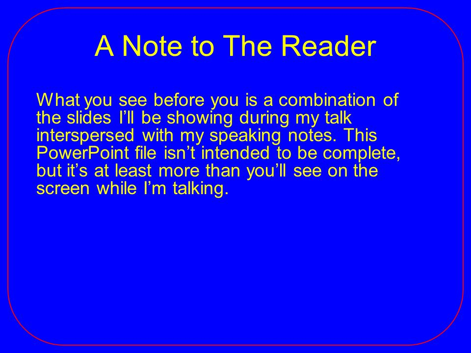 A Note to The Reader What you see before you is a combination of the slides Ill be showing during my talk interspersed with my speaking notes.