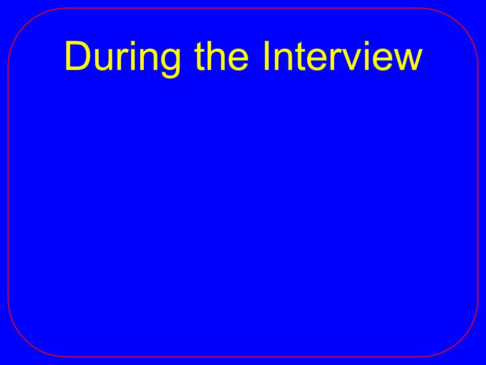 During the Interview