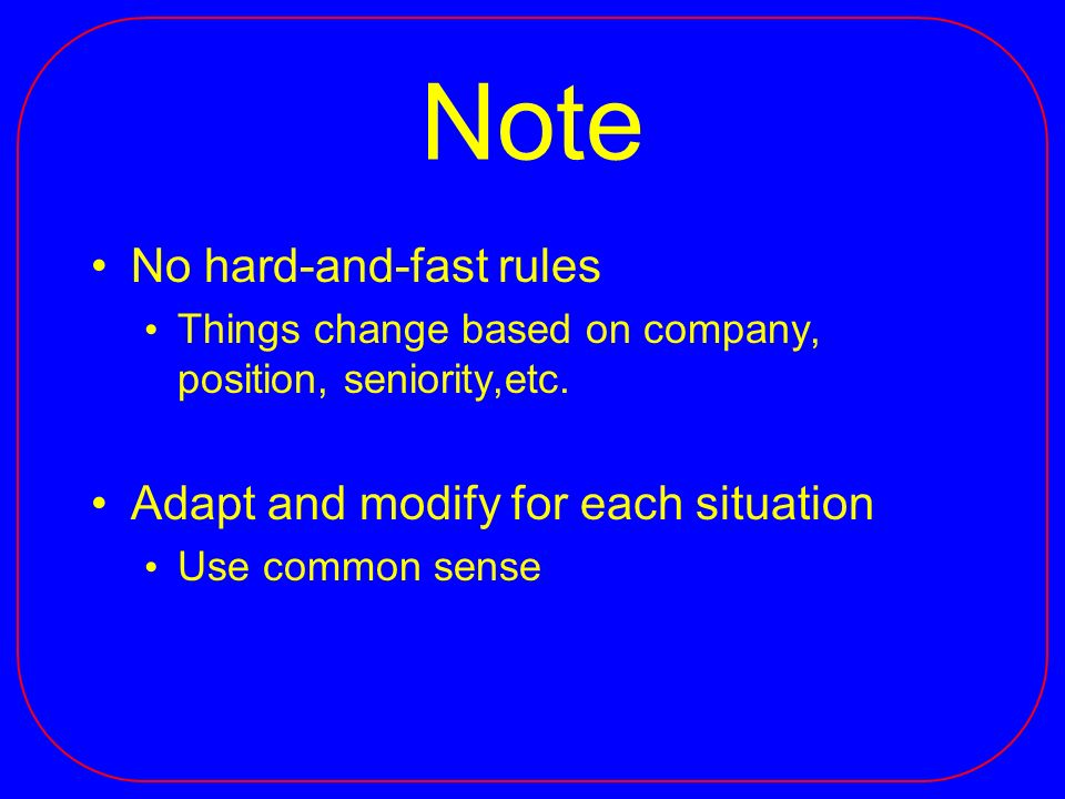 Note No hard-and-fast rules Things change based on company, position, seniority,etc.