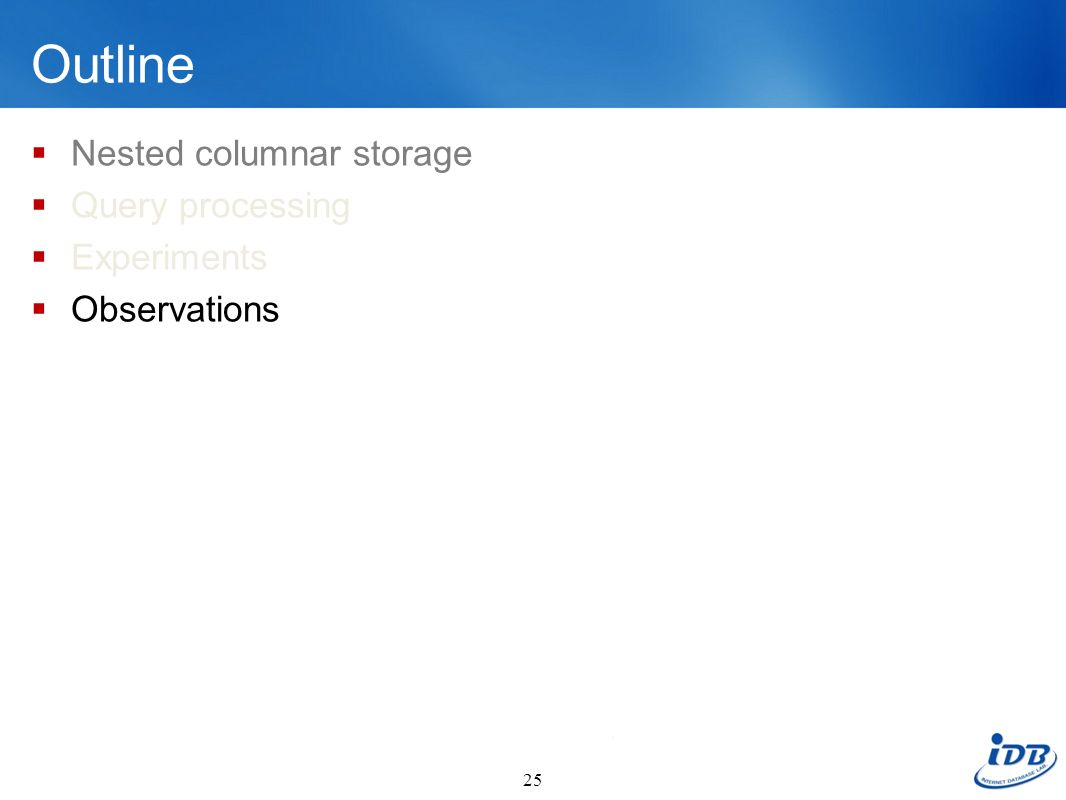 Outline Nested columnar storage Query processing Experiments Observations 25