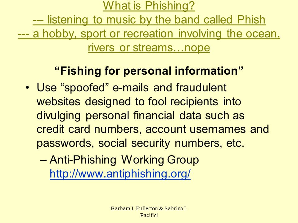 Barbara J.Fullerton & Sabrina I. Pacifici What is Phishing.