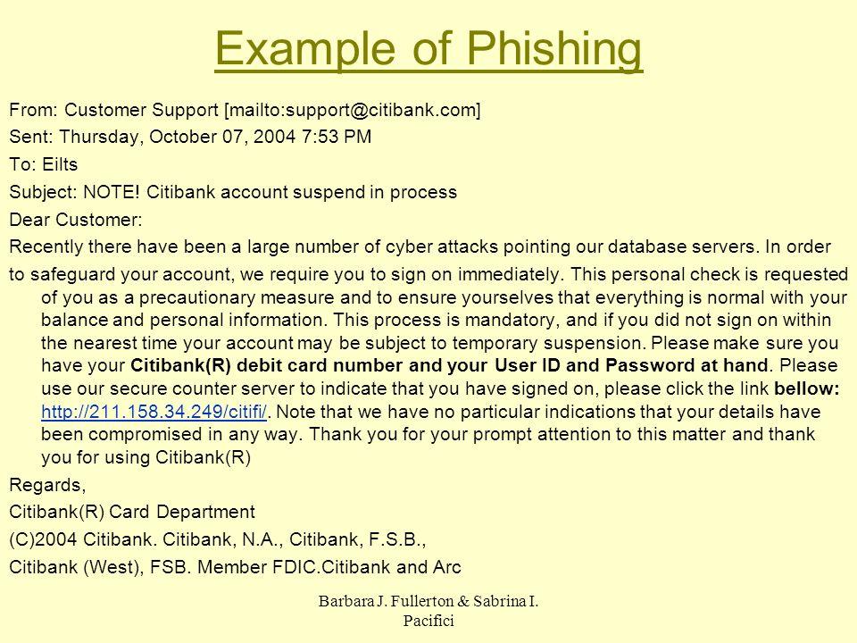 Barbara J. Fullerton & Sabrina I. Pacifici Example of Phishing From: Customer Support [mailto:support@citibank.com] Sent: Thursday, October 07, 2004 7