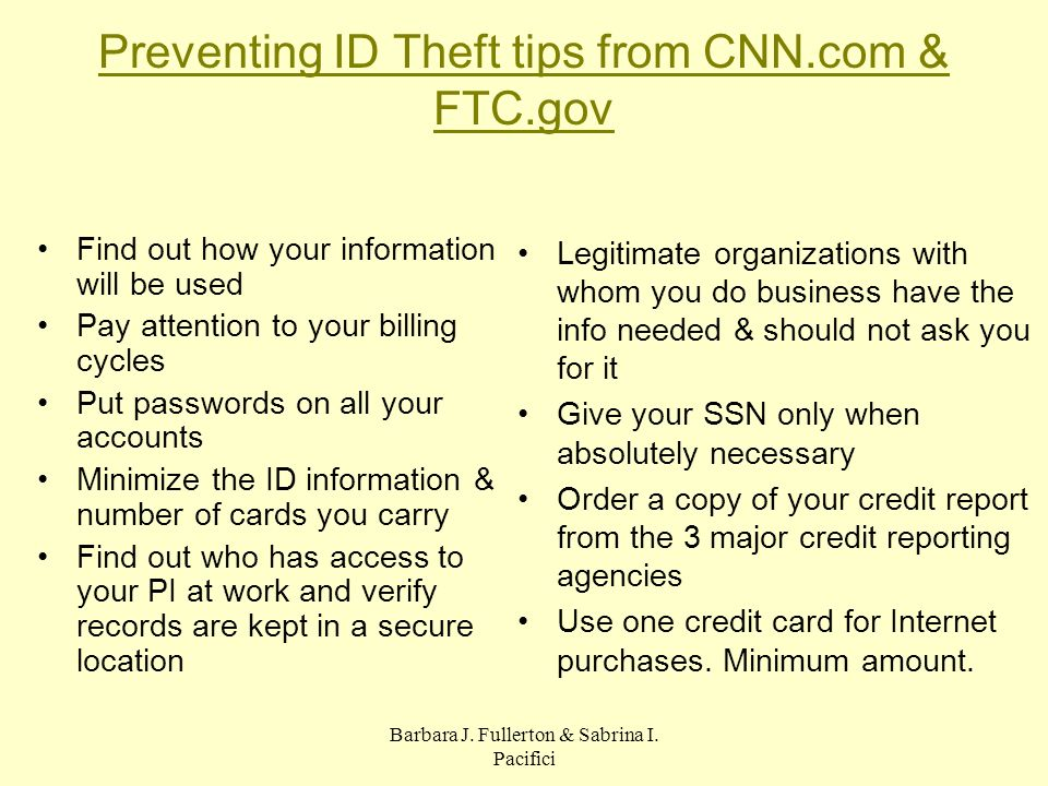 Barbara J. Fullerton & Sabrina I. Pacifici Preventing ID Theft tips from CNN.com & FTC.gov Find out how your information will be used Pay attention to