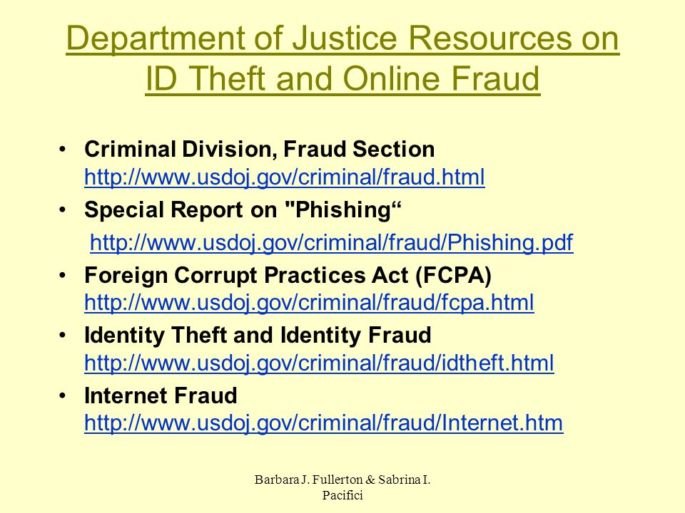 Barbara J. Fullerton & Sabrina I. Pacifici Department of Justice Resources on ID Theft and Online Fraud Criminal Division, Fraud Section http://www.us