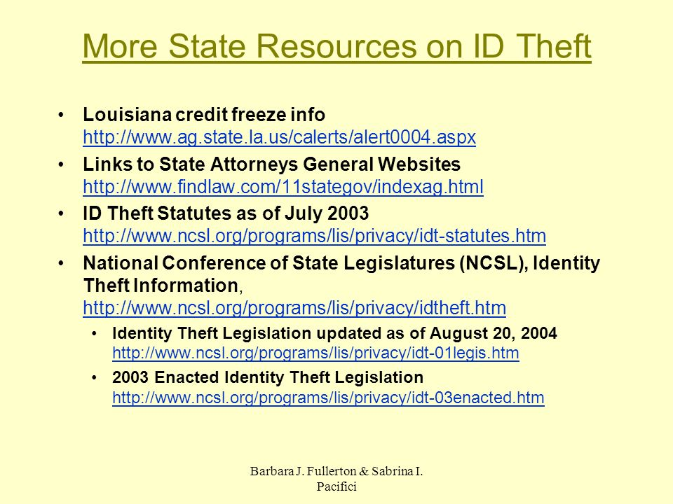 Barbara J. Fullerton & Sabrina I. Pacifici More State Resources on ID Theft Louisiana credit freeze info http://www.ag.state.la.us/calerts/alert0004.a
