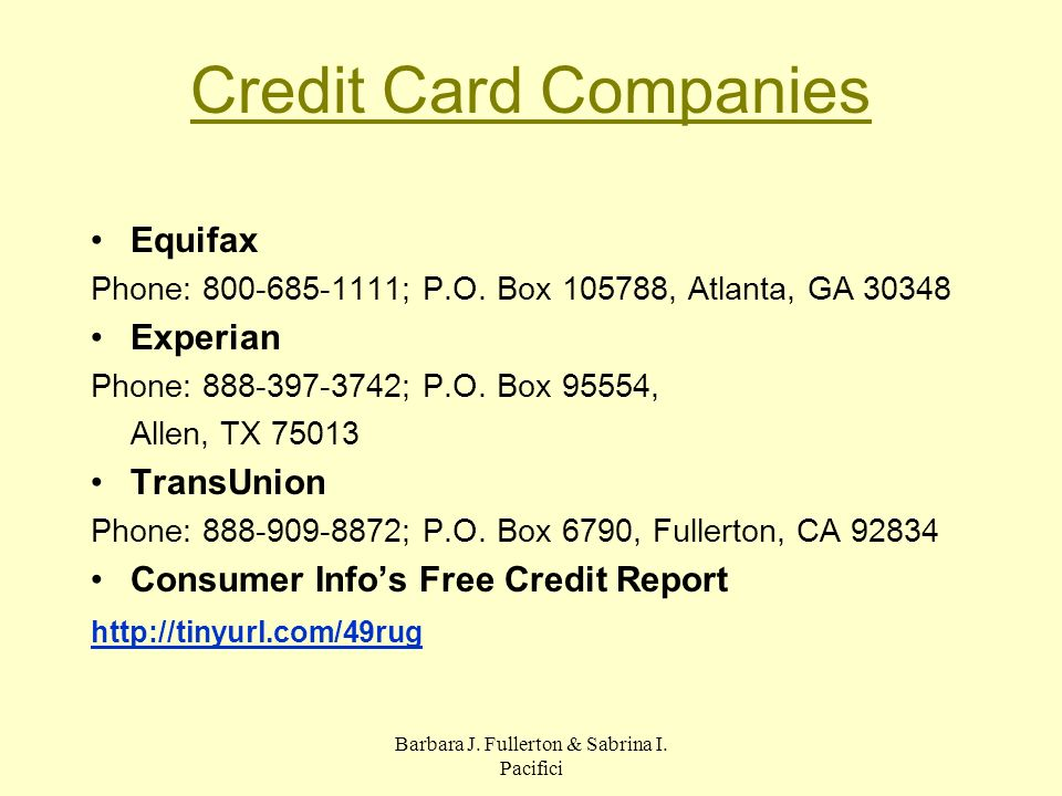 Barbara J. Fullerton & Sabrina I. Pacifici Credit Card Companies Equifax Phone: 800-685-1111; P.O. Box 105788, Atlanta, GA 30348 Experian Phone: 888-3