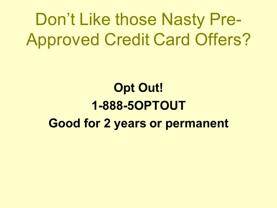 Dont Like those Nasty Pre- Approved Credit Card Offers.