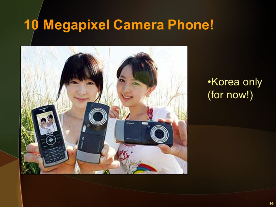 29 10 Megapixel Camera Phone! Korea only (for now!)