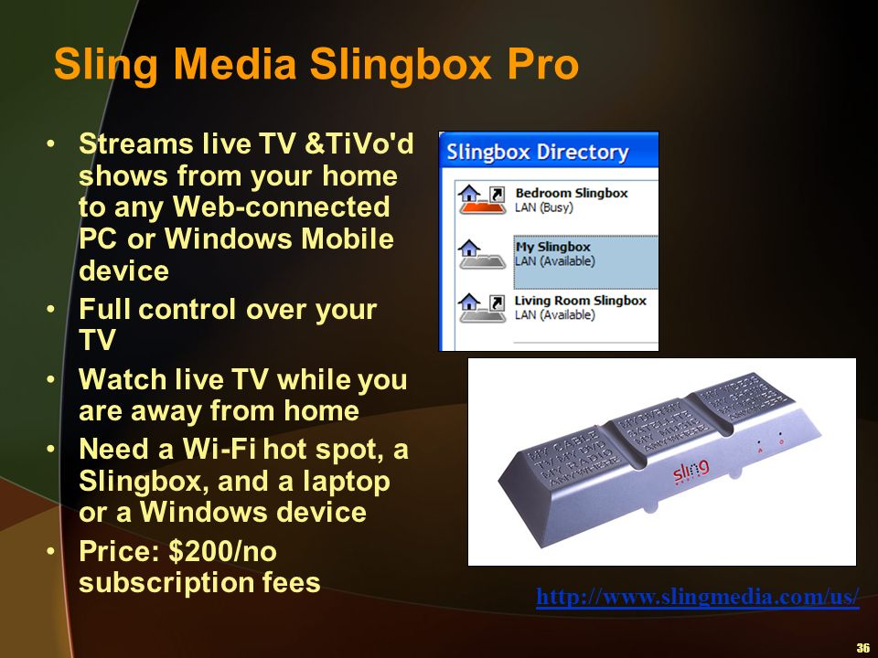 36 Sling Media Slingbox Pro Streams live TV &TiVo'd shows from your home to any Web-connected PC or Windows Mobile device Full control over your TV Wa