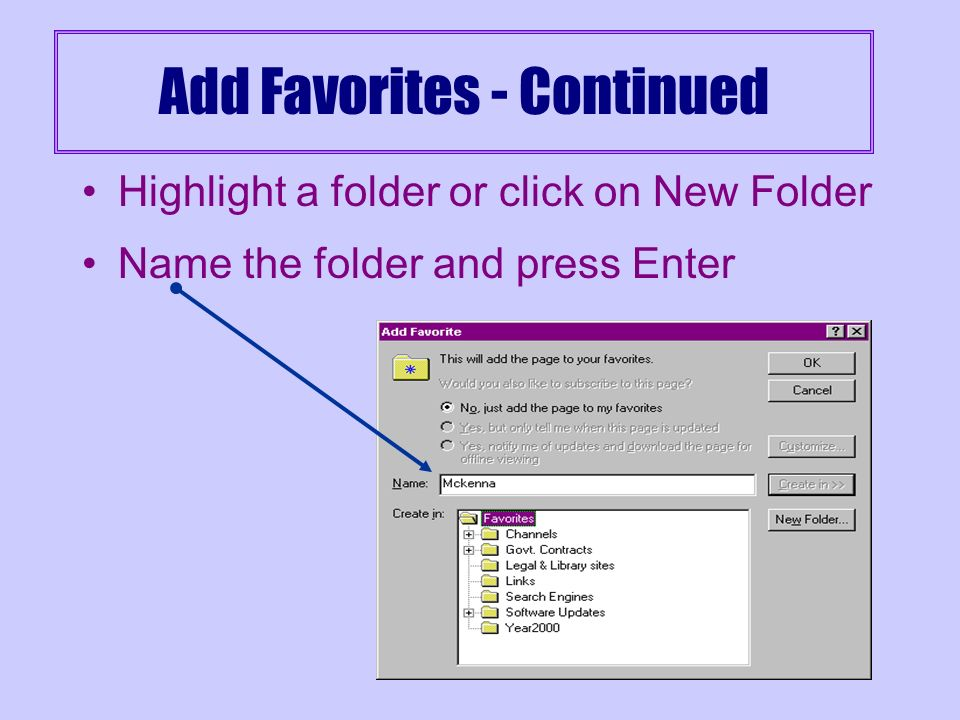 Add Favorites While on page, click Favorites on menu Click Add to Favorites Type a new name if needed Click OK To arrange in folders, click Create in