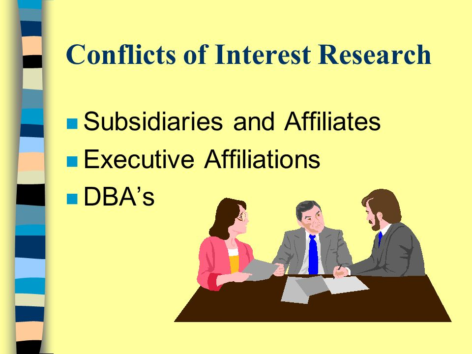 Conflicts of Interest Research n Subsidiaries and Affiliates n Executive Affiliations n DBAs