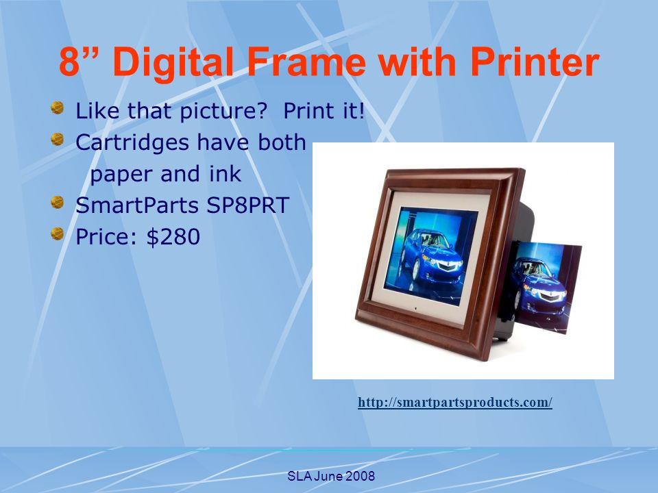 SLA June 2008 Like that picture? Print it! Cartridges have both paper and ink SmartParts SP8PRT Price: $280 http://smartpartsproducts.com/ 8 Digital F