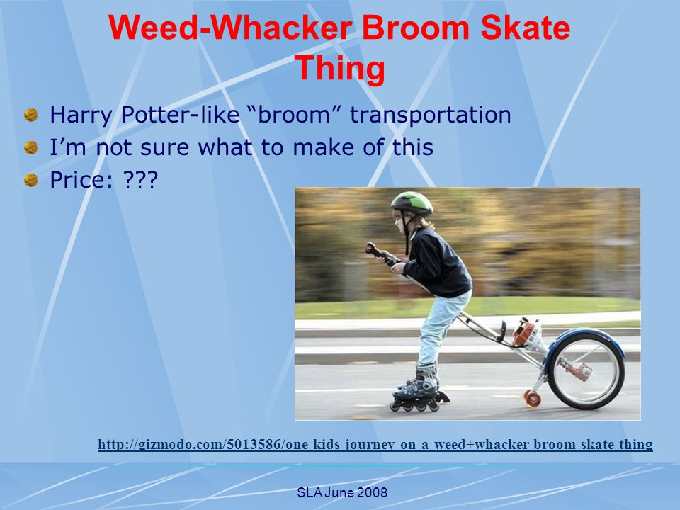 SLA June 2008 Weed-Whacker Broom Skate Thing Harry Potter-like broom transportation Im not sure what to make of this Price: ??? http://gizmodo.com/501
