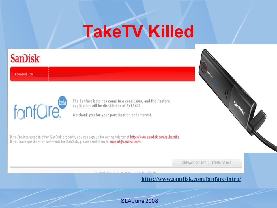 SLA June 2008 TakeTV Killed http://www.sandisk.com/fanfare/intro/