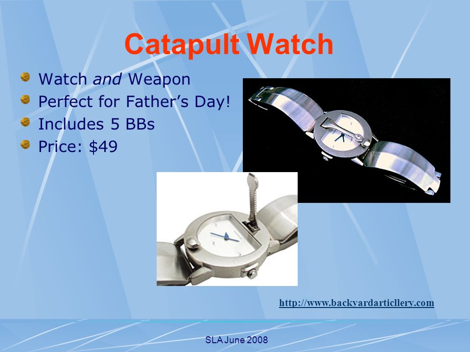 SLA June 2008 Watch and Weapon Perfect for Fathers Day! Includes 5 BBs Price: $49 http://www.backyardarticllery.com Catapult Watch