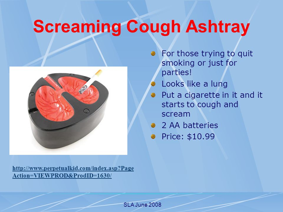 SLA June 2008 Screaming Cough Ashtray For those trying to quit smoking or just for parties! Looks like a lung Put a cigarette in it and it starts to c