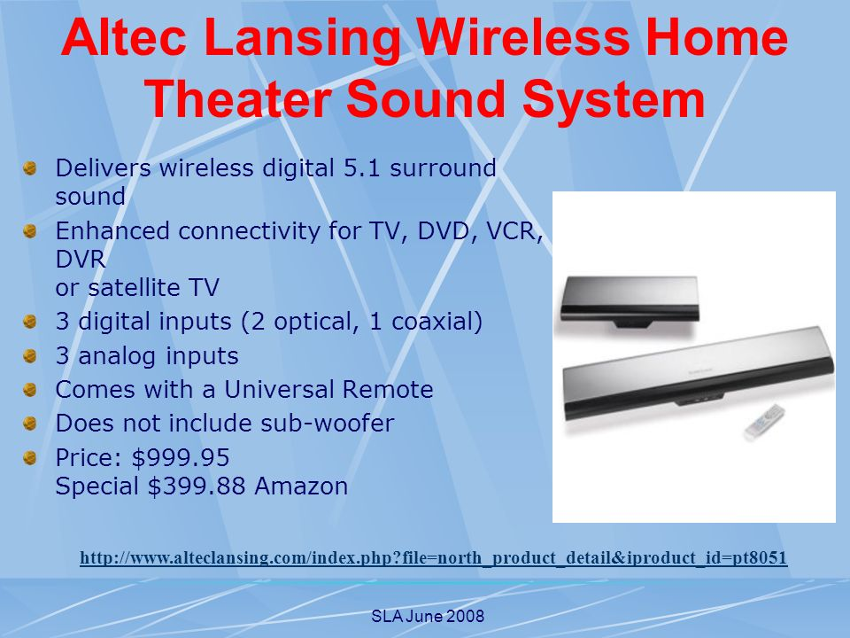 SLA June 2008 Altec Lansing Wireless Home Theater Sound System Delivers wireless digital 5.1 surround sound Enhanced connectivity for TV, DVD, VCR, DV