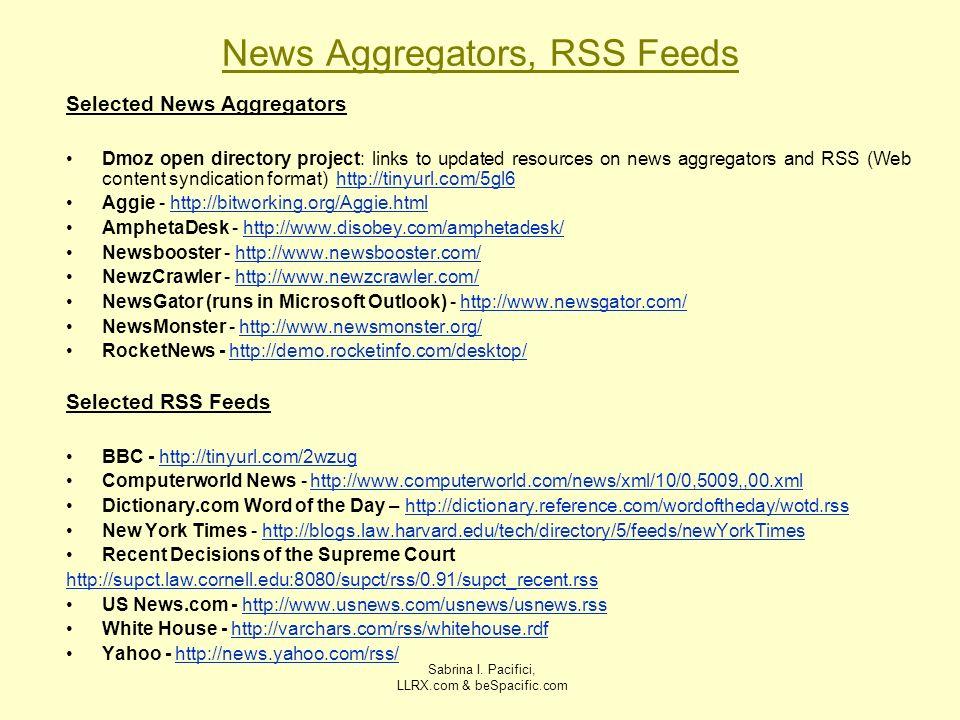 Sabrina I. Pacifici, LLRX.com & beSpacific.com News Aggregators, RSS Feeds Selected News Aggregators Dmoz open directory project: links to updated res