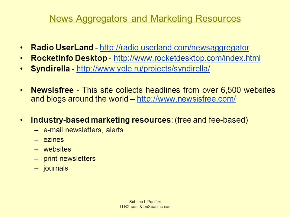 Sabrina I. Pacifici, LLRX.com & beSpacific.com News Aggregators and Marketing Resources Radio UserLand - http://radio.userland.com/newsaggregatorhttp: