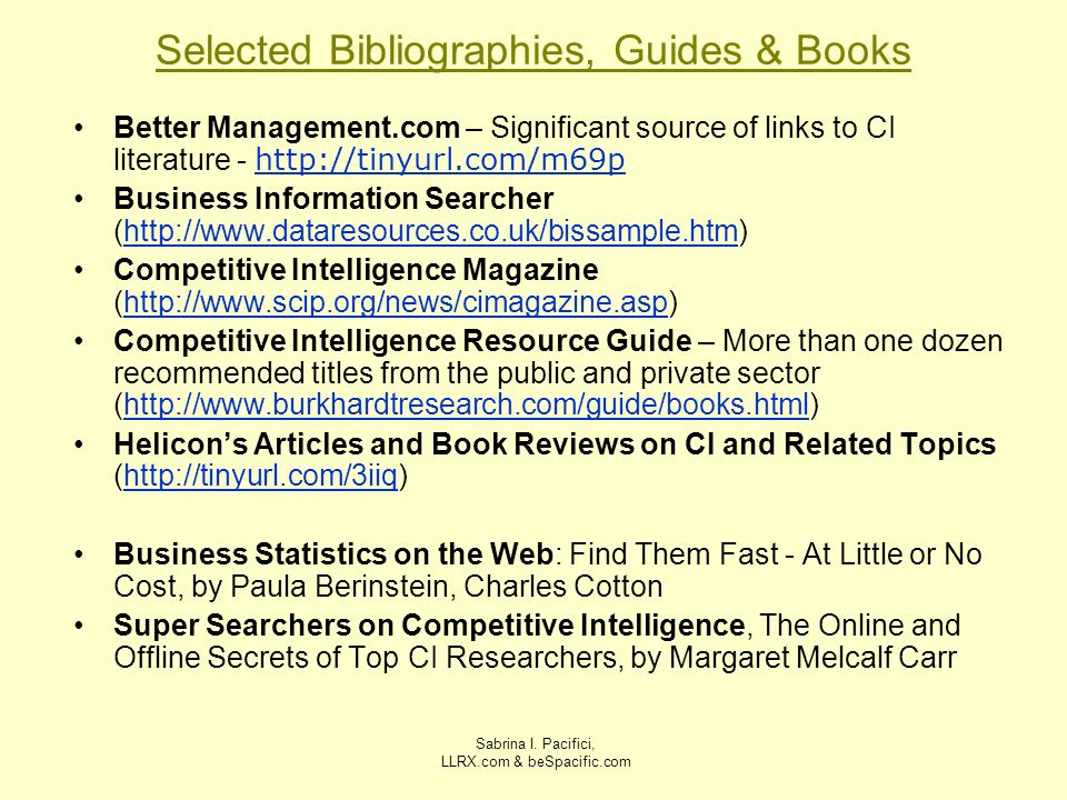 Sabrina I. Pacifici, LLRX.com & beSpacific.com Selected Bibliographies, Guides & Books Better Management.com – Significant source of links to CI liter