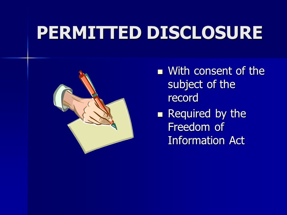 PERMITTED DISCLOSURE With consent of the subject of the record With consent of the subject of the record Required by the Freedom of Information Act Re