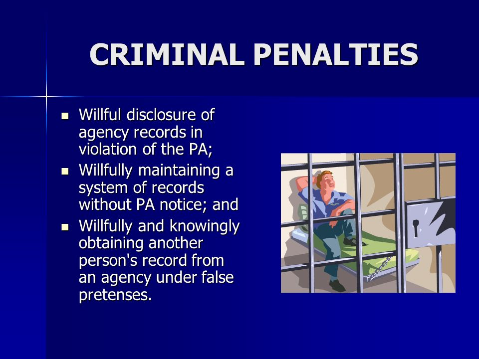 CRIMINAL PENALTIES Willful disclosure of agency records in violation of the PA; Willful disclosure of agency records in violation of the PA; Willfully