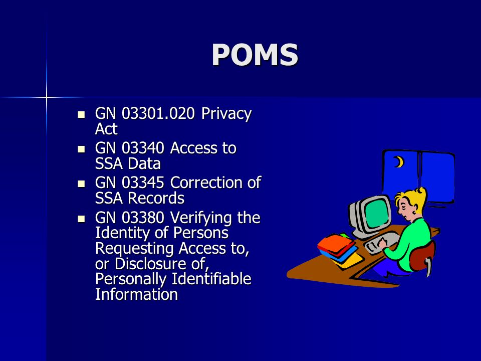 POMS GN 03301.020 Privacy Act GN 03301.020 Privacy Act GN 03340 Access to SSA Data GN 03340 Access to SSA Data GN 03345 Correction of SSA Records GN 0