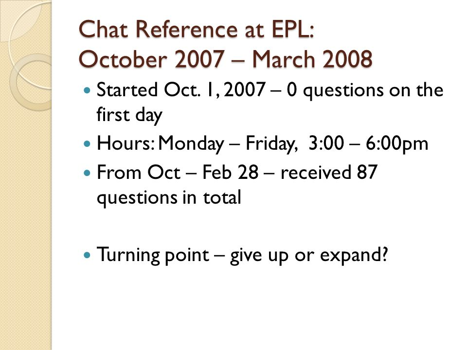Chat Reference at EPL: October 2007 – March 2008 Started Oct.