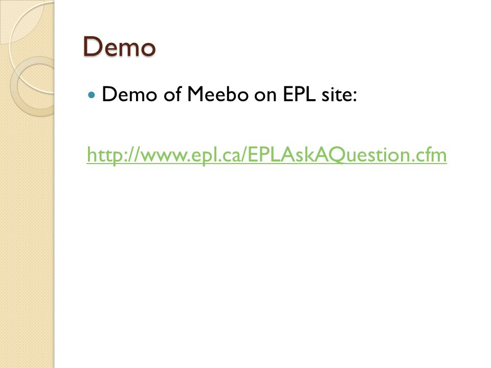Demo Demo of Meebo on EPL site: http://www.epl.ca/EPLAskAQuestion.cfm