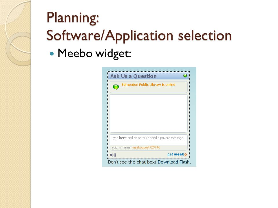 Planning: Software/Application selection Meebo – staff interface: