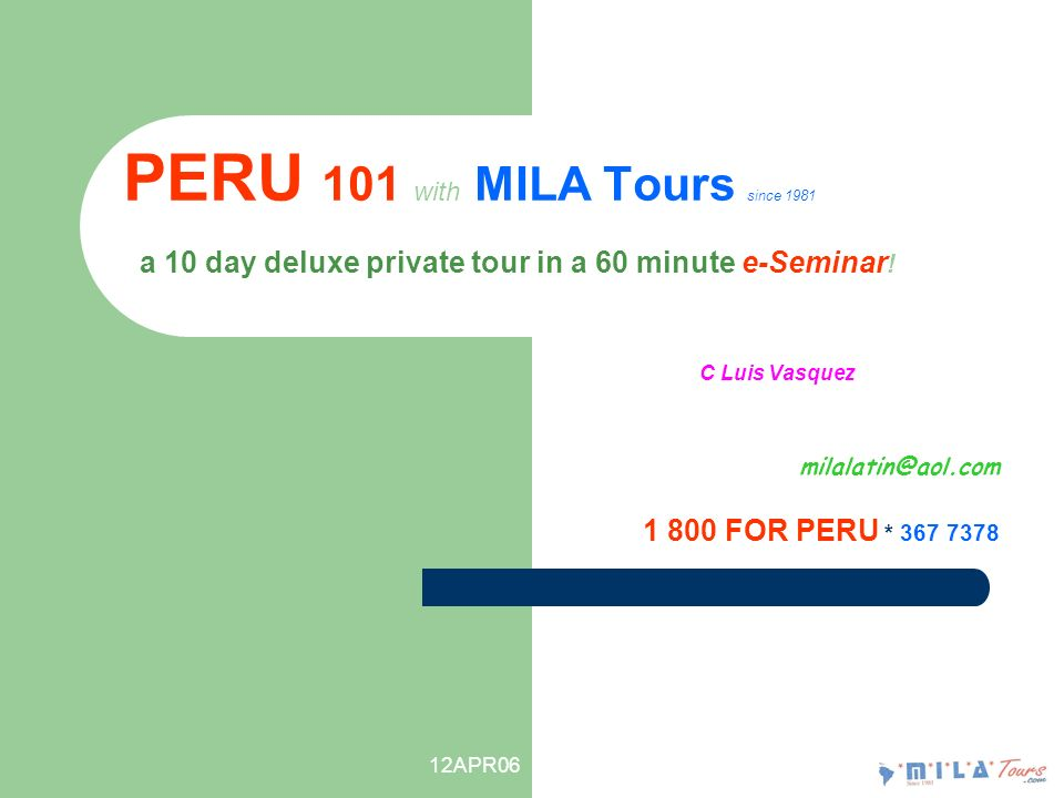 12APR06 PERU 101 with MILA Tours since 1981 a 10 day deluxe private tour in a 60 minute e-Seminar .