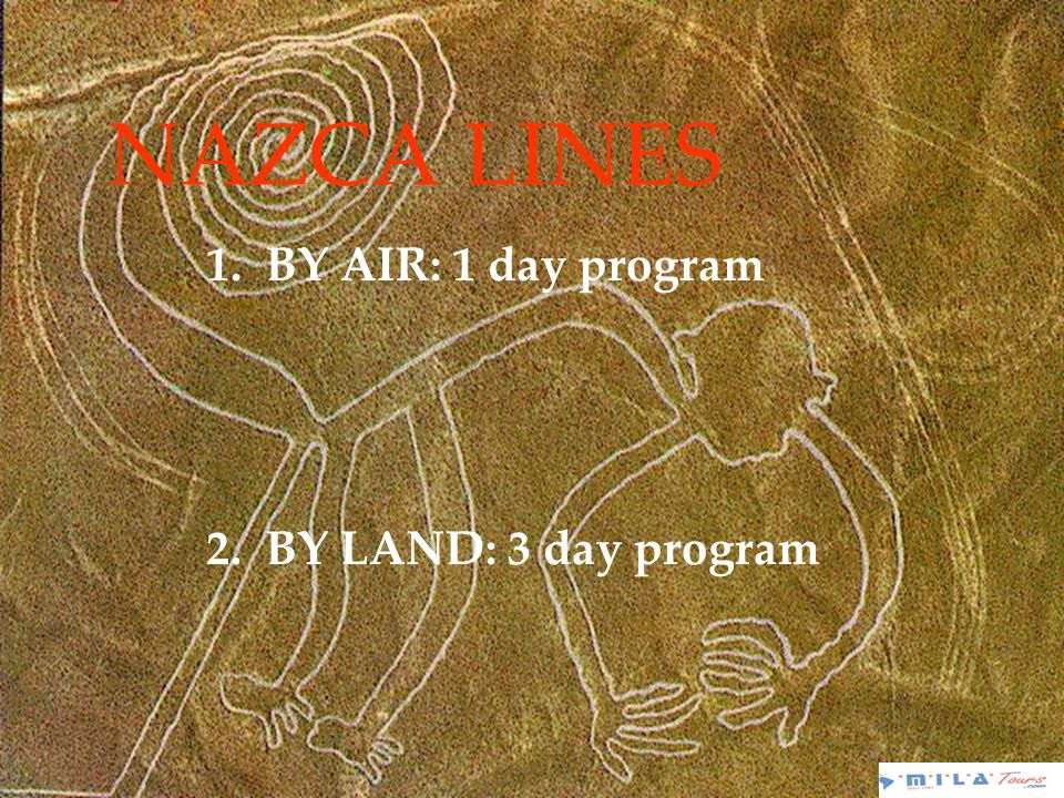 NAZCA LINES 1. BY AIR: 1 day program 2. BY LAND: 3 day program