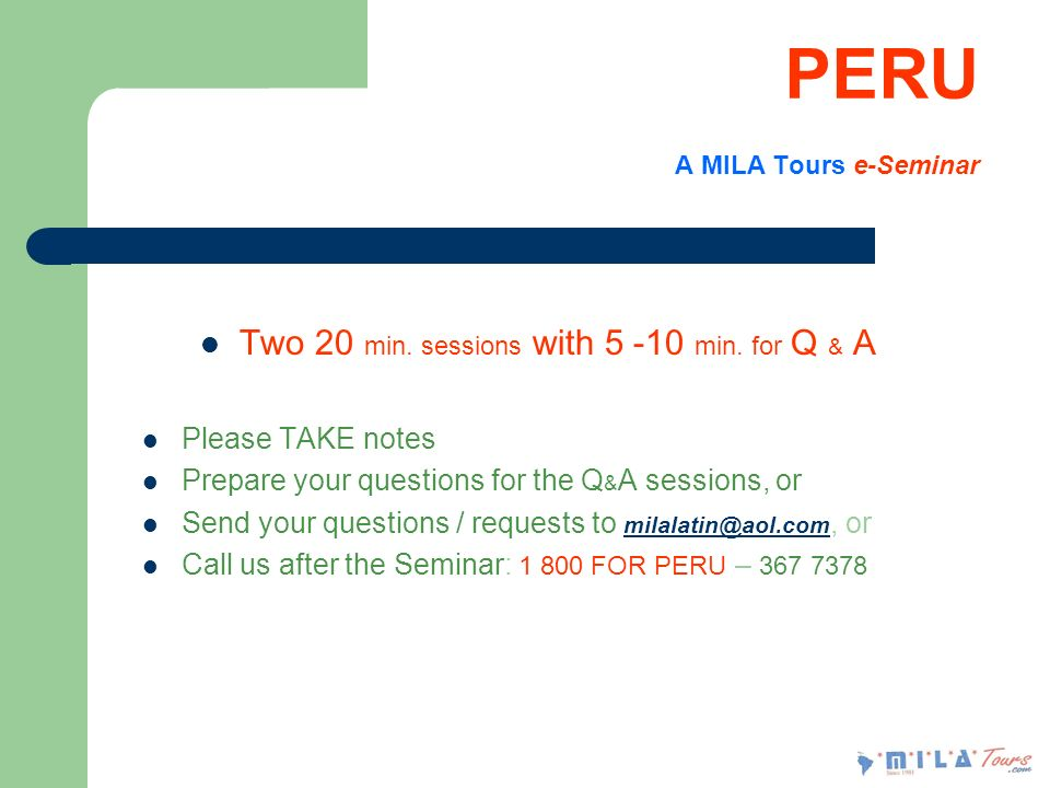 PERU A MILA Tours e-Seminar Two 20 min. sessions with 5 -10 min.