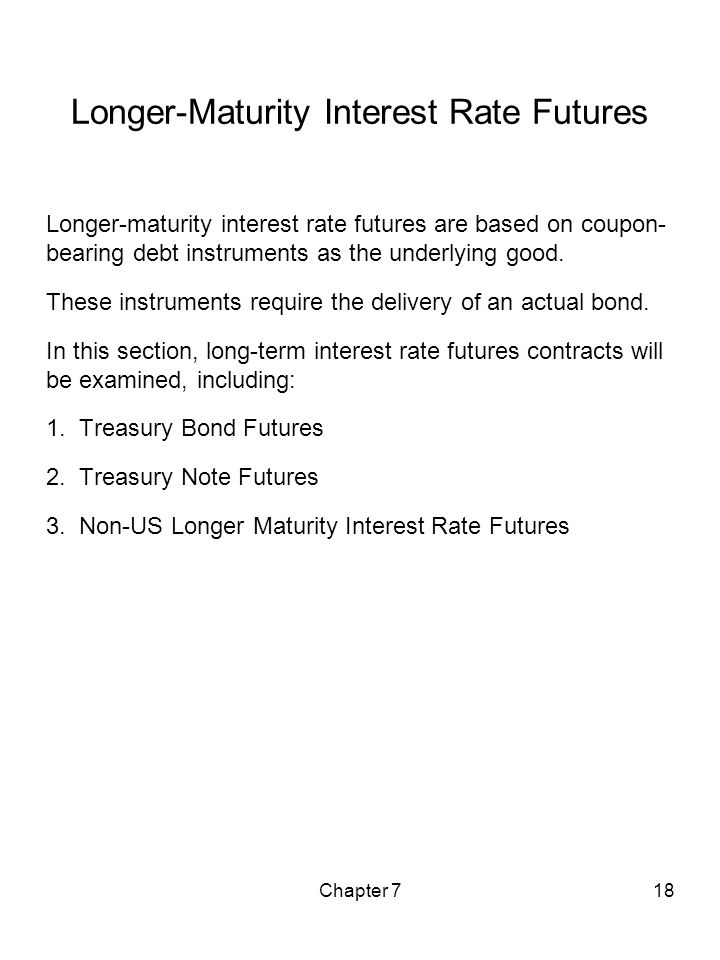 Chapter 718 Longer-Maturity Interest Rate Futures Longer-maturity interest rate futures are based on coupon- bearing debt instruments as the underlyin