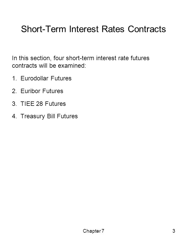 Chapter 73 Short-Term Interest Rates Contracts In this section, four short-term interest rate futures contracts will be examined: 1. Eurodollar Future