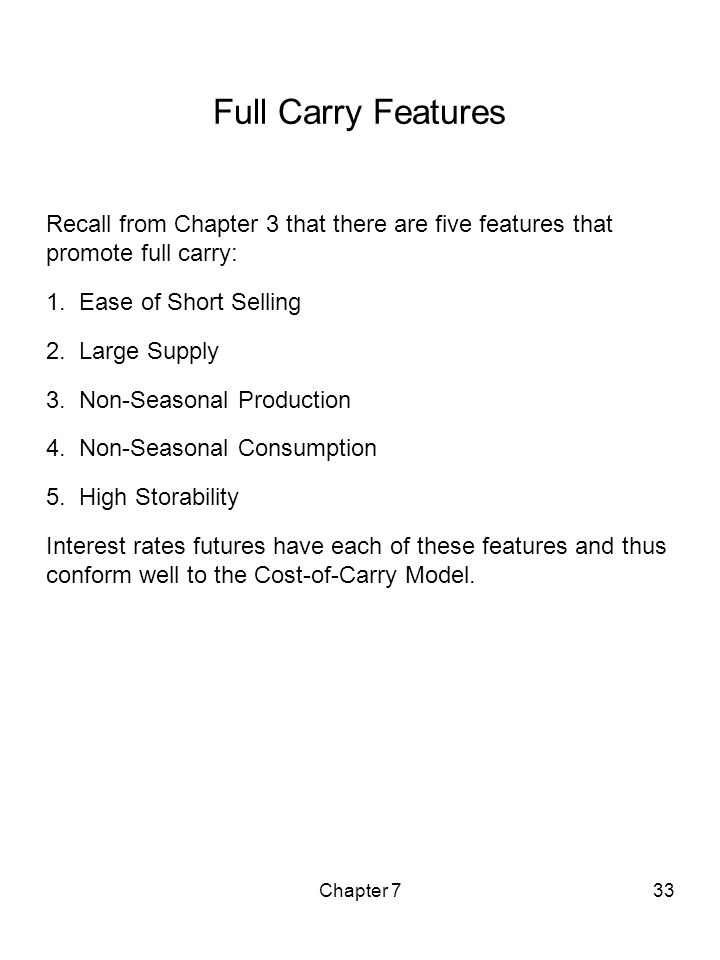Chapter 733 Full Carry Features Recall from Chapter 3 that there are five features that promote full carry: 1. Ease of Short Selling 2. Large Supply 3