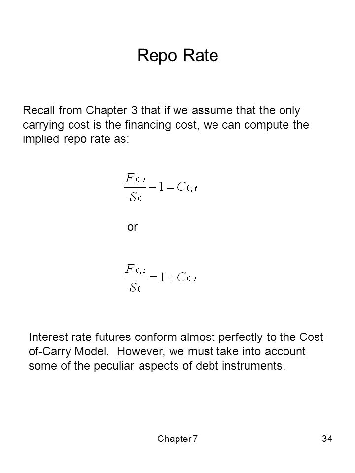 Chapter 734 Repo Rate Recall from Chapter 3 that if we assume that the only carrying cost is the financing cost, we can compute the implied repo rate