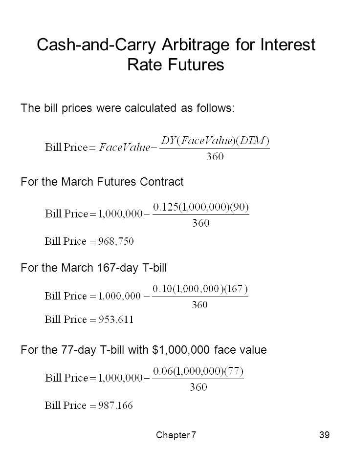 Chapter 739 Cash-and-Carry Arbitrage for Interest Rate Futures The bill prices were calculated as follows: For the March Futures Contract For the Marc