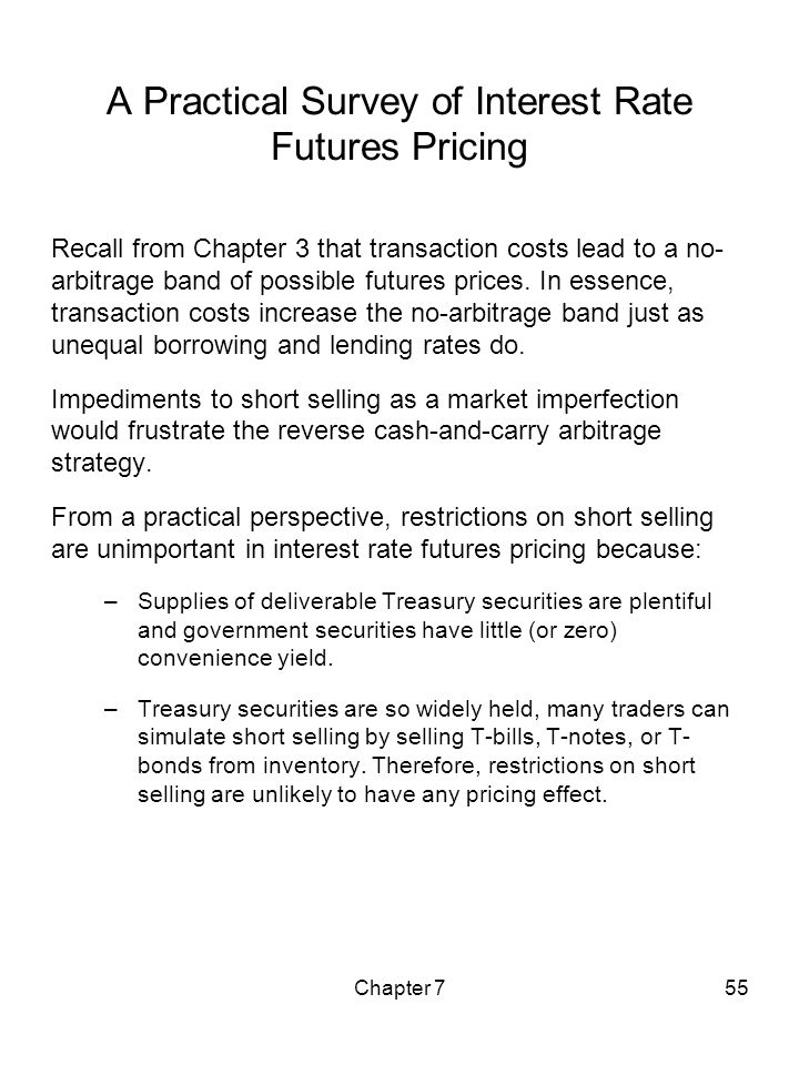 Chapter 755 A Practical Survey of Interest Rate Futures Pricing Recall from Chapter 3 that transaction costs lead to a no- arbitrage band of possible
