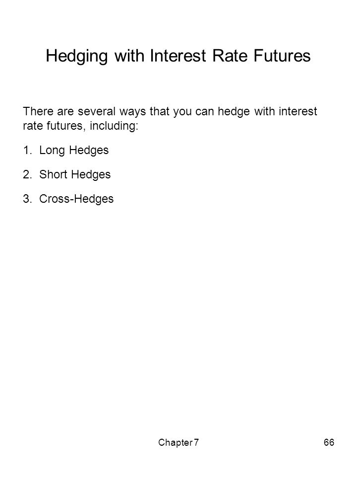 Chapter 766 Hedging with Interest Rate Futures There are several ways that you can hedge with interest rate futures, including: 1. Long Hedges 2. Shor