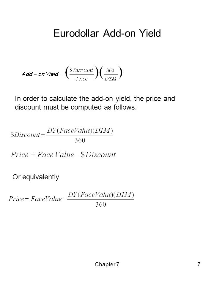Chapter 77 Eurodollar Add-on Yield In order to calculate the add-on yield, the price and discount must be computed as follows: Or equivalently
