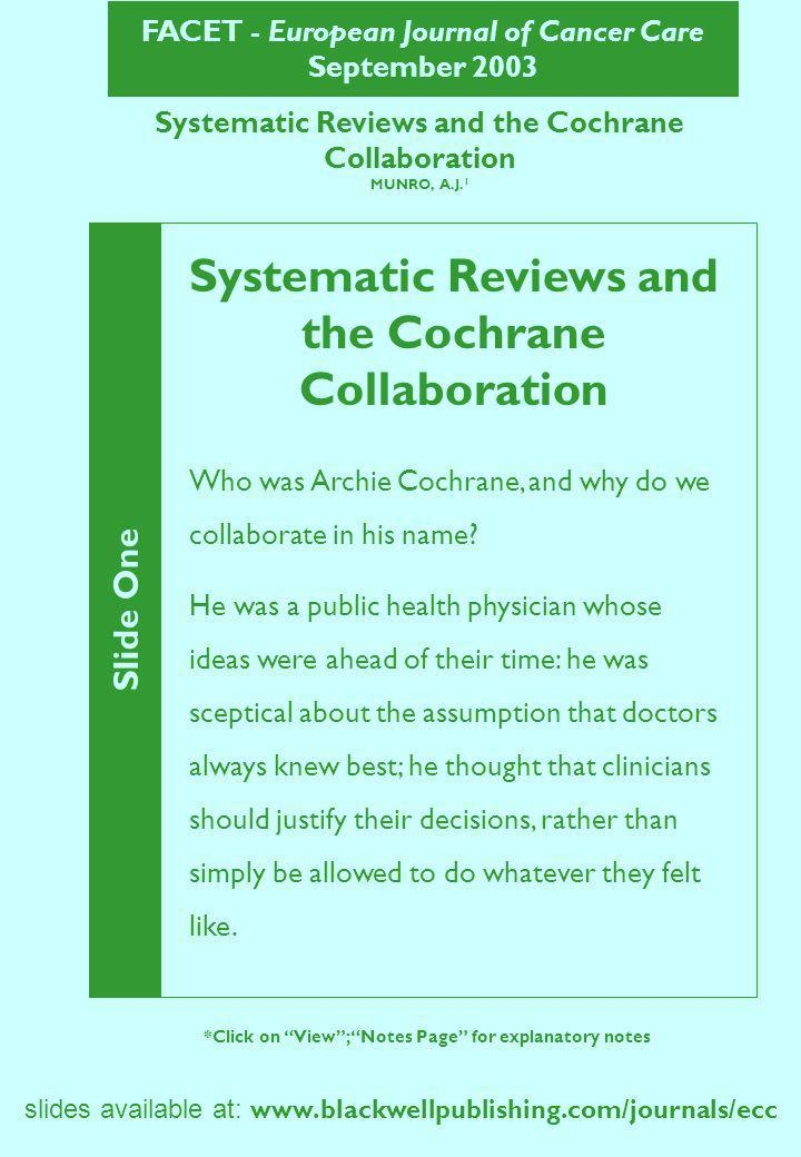 FACET - European Journal of Cancer Care September 2003 Systematic Reviews and the Cochrane Collaboration (continued) Slide Twenty Two *Click on View; Notes Page for explanatory notes Moher, D.