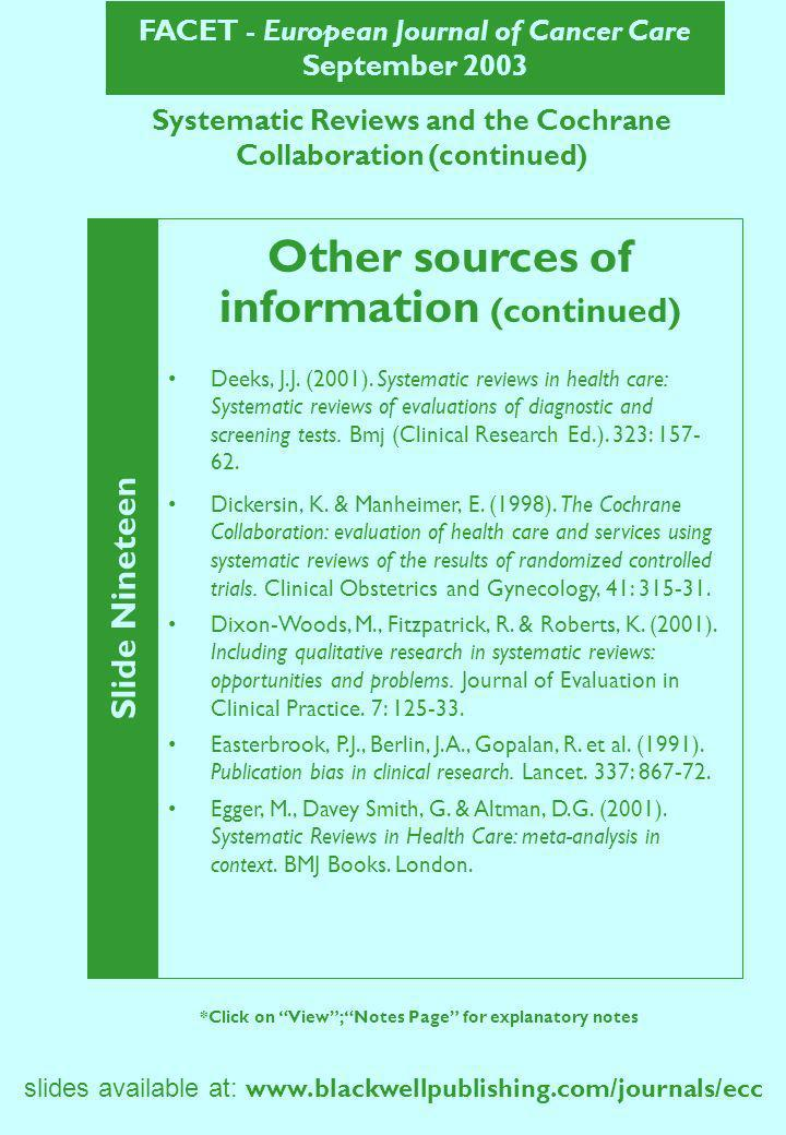 FACET - European Journal of Cancer Care September 2003 Systematic Reviews and the Cochrane Collaboration (continued) Slide Nineteen *Click on View; Notes Page for explanatory notes Deeks, J.J.